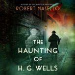 The Haunting of H. G. Wells, Robert Masello