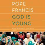 God Is Young A Conversation with Thomas Leoncini, Pope Francis