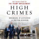 High Crimes The Corruption, Impunity, and Impeachment of Donald Trump, Michael D'Antonio