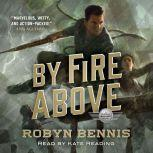 By Fire Above A Signal Airship Novel, Robyn Bennis