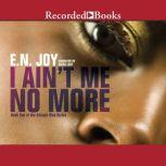 I Ain't Me No More Book One of the Always Diva Series, E.N. Joy