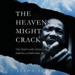 The Heavens Might Crack The Death and Legacy of Martin Luther King Jr., Jason Sokol