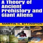 A Theory of Ancient Prehistory and Giant Aliens, Martin K. Ettington