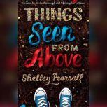 Things Seen From Above, Shelley Pearsall