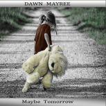 Maybe Tomorrow, Dawn Mayree