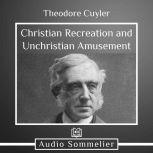 Christian Recreation and Unchristian Amusement, Theodore Cuyler