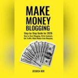 Make Money Blogging Step-by-Step Guide for 2020: How to Start Blogging, Write Contents, Get Traffic, Make Money from Blogging, Jessica Ker