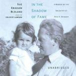 In The Shadow of Fame A Memoir by the Daughter of Erik H. Erikson, Sue Erikson Bloland