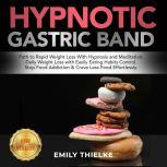 HYPNOTIC GASTRIC BAND Path to Rapid Weight Loss With Hypnosis and Meditation. Daily Weight Loss with Easily Eating Habits Control. Stop Food Addiction & Crave Less Food Effortlessly. NEW VERSION, EMILY THIELKE