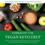 Embracing the  Vegan Keto Diet How to Maintain Optimal Weight,  Avoid Diabetes, and Control  Inflammation in the Body  (Recipes and Meal Plan Included!), Rhea L Burns