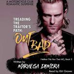 Treading the Traitor's Path: Out Bad Neither This Nor That Book Two, MariaLisa deMora