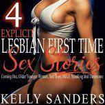 4 Explicit Lesbian First Time Sex Stories Coming Out, Older/Younger Woman, Sex Toys, MILF, Spanking and Threesome, Kelly Sanders