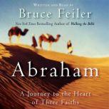Abraham A Journey to the Heart of Three Faiths, Bruce Feiler