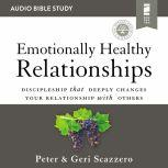 Emotionally Healthy Relationships: Audio Bible Studies Discipleship that Deeply Changes Your Relationship with Others, Peter Scazzero