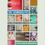 The Cosmopolites The Coming of the Global Citizen, Atossa Araxia Abrahamian