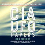 The CIA UFO Papers 50 Years of Government Secrets and Cover-Ups, Dan Wright