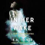 In Her Wake A Ten Tiny Breaths Novella, K.A. Tucker