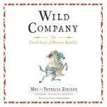 Wild Company The Untold Story of Banana Republic, Mel  Ziegler; Patricia  Ziegler