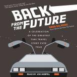 Back From the Future A Celebration of the Greatest Time Travel Story Ever Told, Brad Gilmore