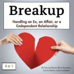 Breakup Handling an Ex, an Affair, or a Codependent Relationship, Elsa Harbor