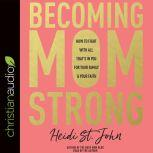 Becoming MomStrong How to Fight with All That's in You for Your Family and Your Faith, Heidi St. John