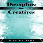 Discipline for Creatives: An Affirmations Bundle to Help You Create Daily, Bright Soul Words