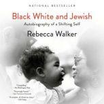 Black White and Jewish Autobiography of a Shifting Self, Rebecca Walker