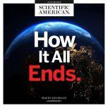 How It All Ends, Scientific American