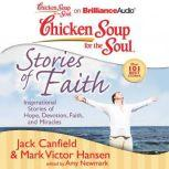 Chicken Soup for the Soul: Stories of Faith Inspirational Stories of Hope, Devotion, Faith, and Miracles, Jack Canfield