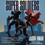 Super Soldiers A Salute to the Comic Book Heroes and Villains Who Fought for Their Country, Jason Inman