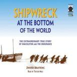 Shipwreck at the Bottom of the World The Extraordinary True Story of Shackleton and the <i>Endurance</i>, Jennifer Armstrong