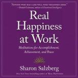 Real Happiness at Work Meditations for Accomplishment, Achievement, and Peace, Sharon Salzberg