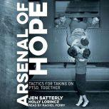 Arsenal of Hope Tactics for Taking on PTSD, Together, Holly Lorincz