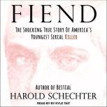 Fiend The Shocking True Story Of America's Youngest Serial Killer, Harold Schechter