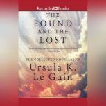 The Found and the Lost The Collected Novellas of Ursula K. Le Guin, Ursula K. Le Guin