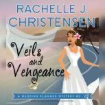 Veils and Vengeance A Wedding Planner Mystery #2, Rachelle J. Christensen