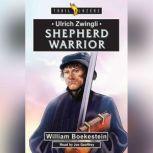 Ulrich Zwingli: Shepherd Warrior, William Boekestein