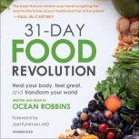 31-Day Food Revolution Heal Your Body, Feel Great, and Transform Your World, Ocean Robbins
