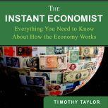The Instant Economist You Need to Know About How the Economy Works, Timothy Taylor