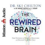 The ReWired Brain Free Yourself of Negative Behaviors and Release Your Best Self, Ski Chilton