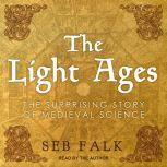 The Light Ages The Surprising Story of Medieval Science, Seb Falk