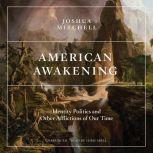 American Awakening Identity Politics and Other Afflictions of Our Time, Joshua Mitchell