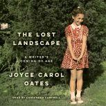 The Lost Landscape A Writer's Coming of Age, Joyce Carol Oates