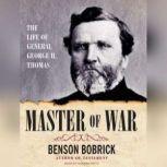 Master of War The Life of General George H. Thomas, Benson Bobrick