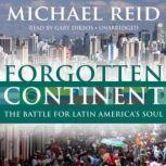 Forgotten Continent The Battle for Latin Americas Soul, Michael Reid