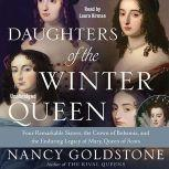 Daughters of the Winter Queen Four Remarkable Sisters, the Crown of Bohemia, and the Enduring Legacy of Mary, Queen of Scots, Nancy Goldstone
