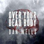 Over Your Dead Body, Dan Wells