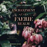 Enchantment of the Faerie Realm Communicate With Nature Spirits and Elementals, Ted Andrews