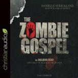 The Zombie Gospel The Walking Dead and What it Means to Be Human, Danielle Strickland