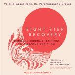Eight Step Recovery Using the Buddha's Teachings to Overcome Addiction, Dr. Paramabandhu Groves